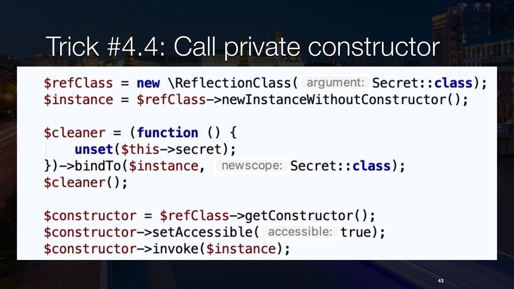 Trick #4.4: Call private constructor 43