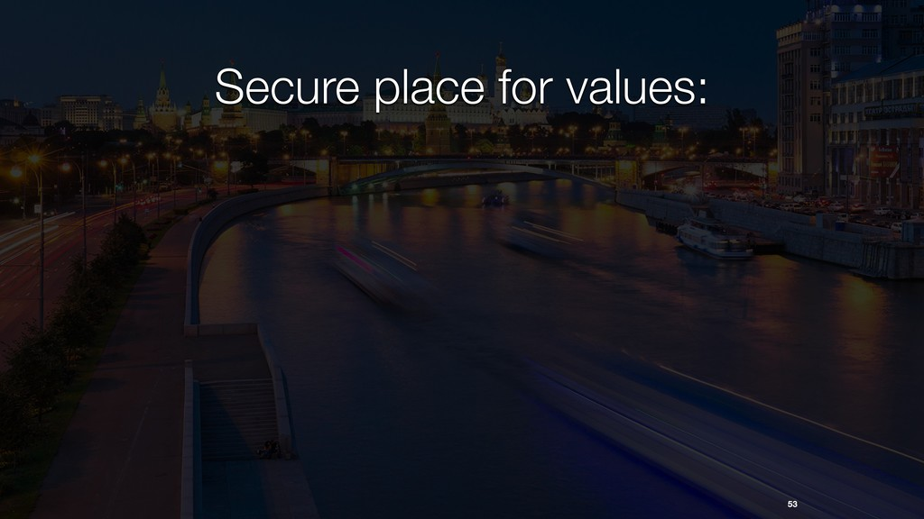 53 Secure place for values: