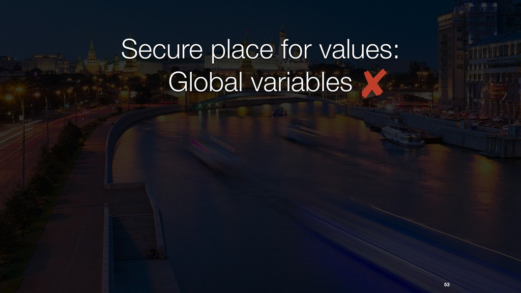 53 Secure place for values: Global variables
