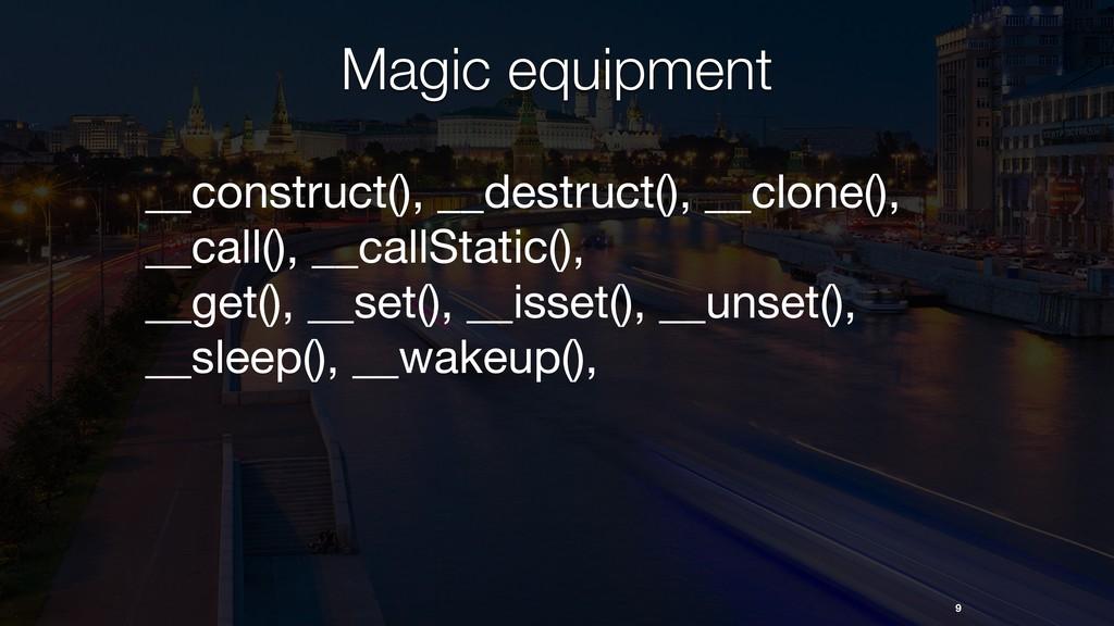 9 Magic equipment __construct(), __destruct(), ...