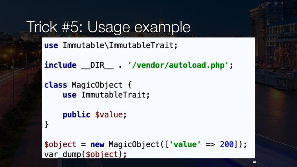 Trick #5: Usage example 62