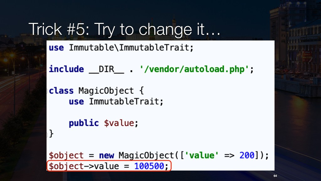 Trick #5: Try to change it… 64