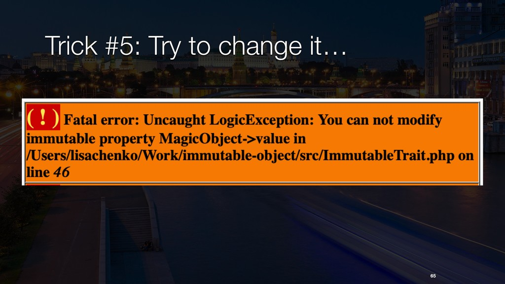 Trick #5: Try to change it… 65