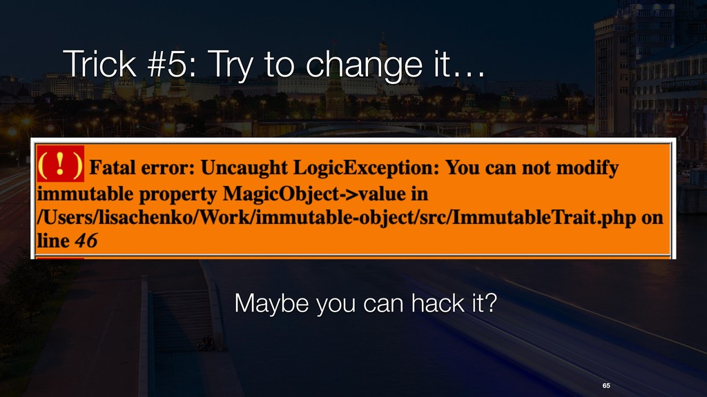 Trick #5: Try to change it… 65 Maybe you can ha...