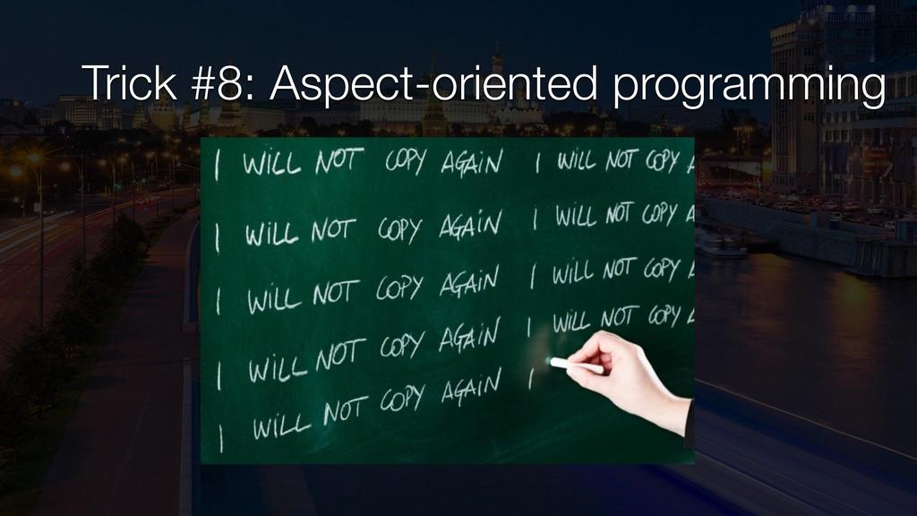 Trick #8: Aspect-oriented programming