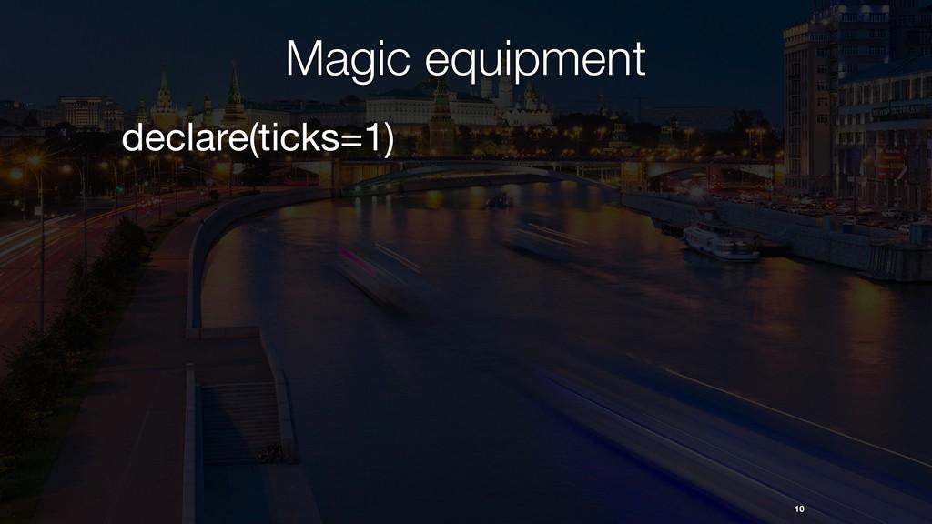 10 Magic equipment declare(ticks=1)