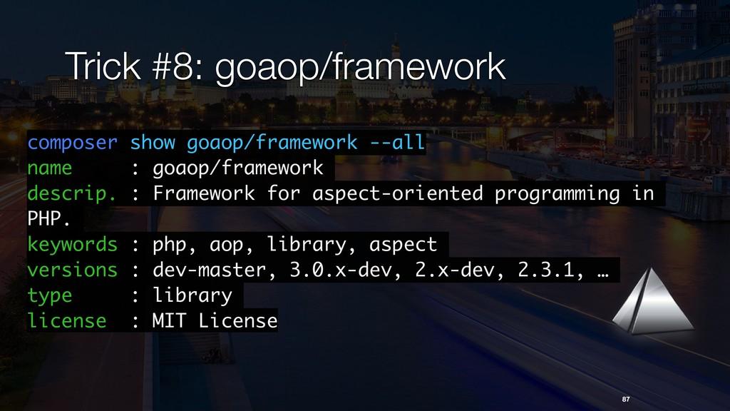 Trick #8: goaop/framework 87 composer show goao...