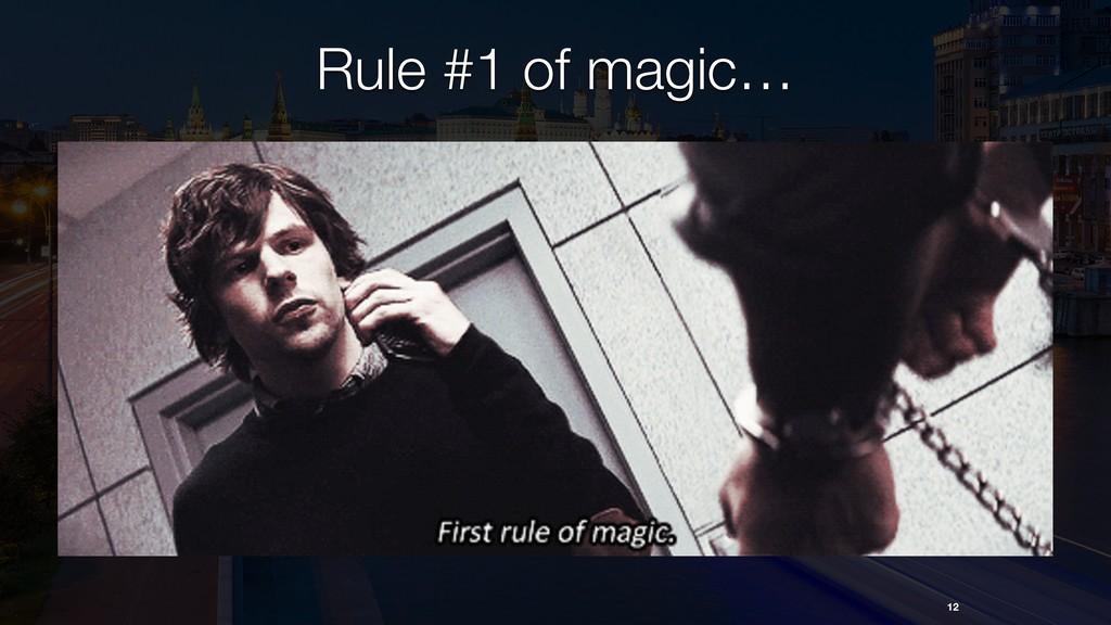 12 Rule #1 of magic…