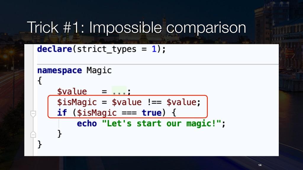 14 Trick #1: Impossible comparison