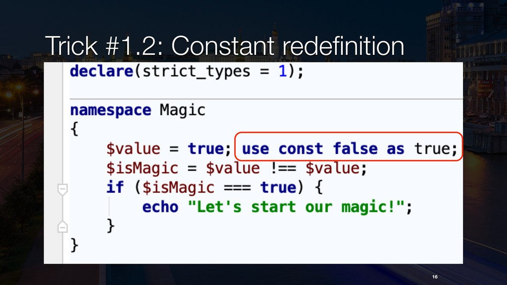 16 Trick #1.2: Constant redefinition