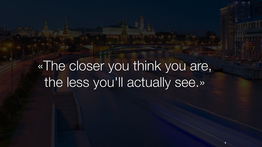 4 «The closer you think you are, the less you'l...