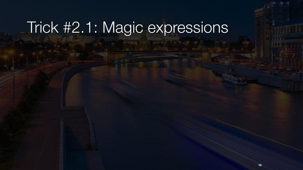18 Trick #2.1: Magic expressions