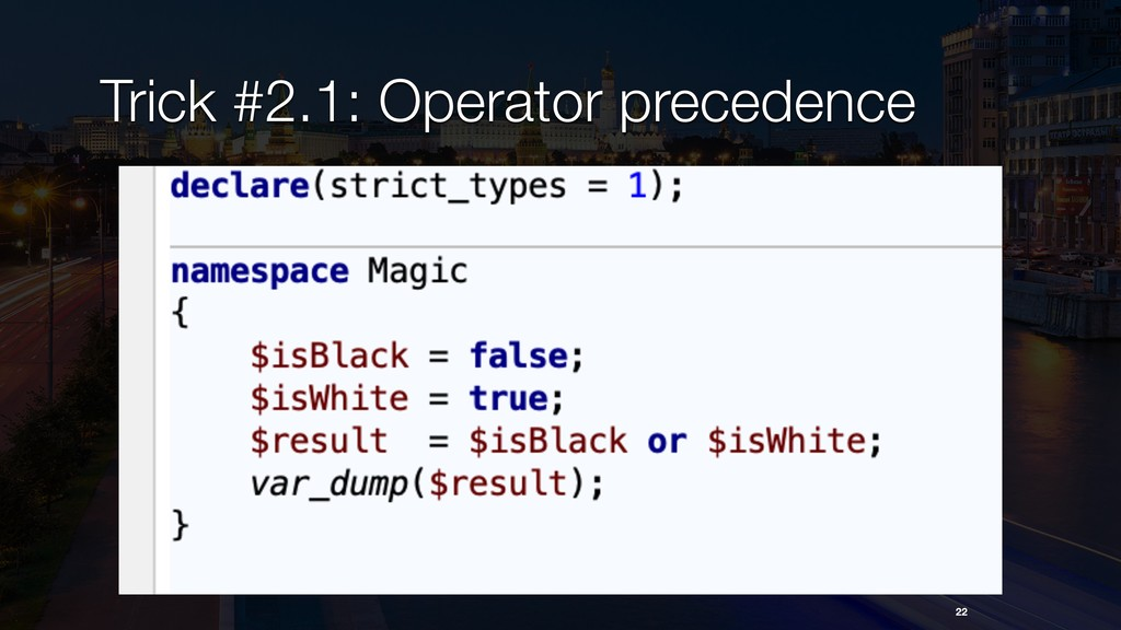 22 Trick #2.1: Operator precedence