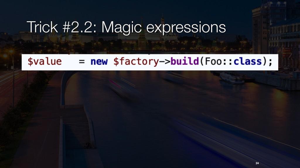 24 Trick #2.2: Magic expressions