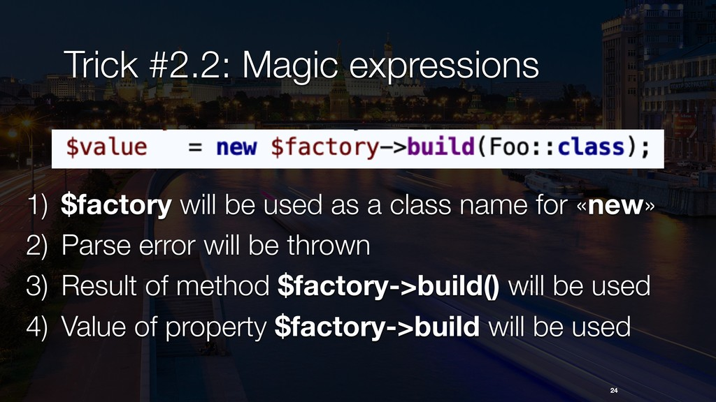 24 Trick #2.2: Magic expressions 1) $factory wi...