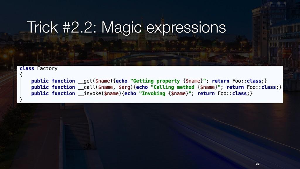 25 Trick #2.2: Magic expressions