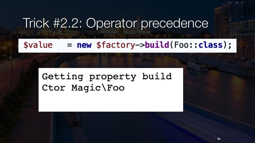 26 Trick #2.2: Operator precedence