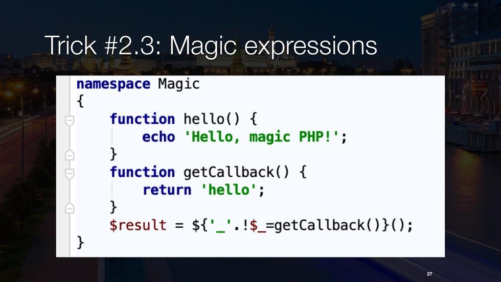 27 Trick #2.3: Magic expressions