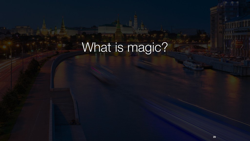 29 What is magic?