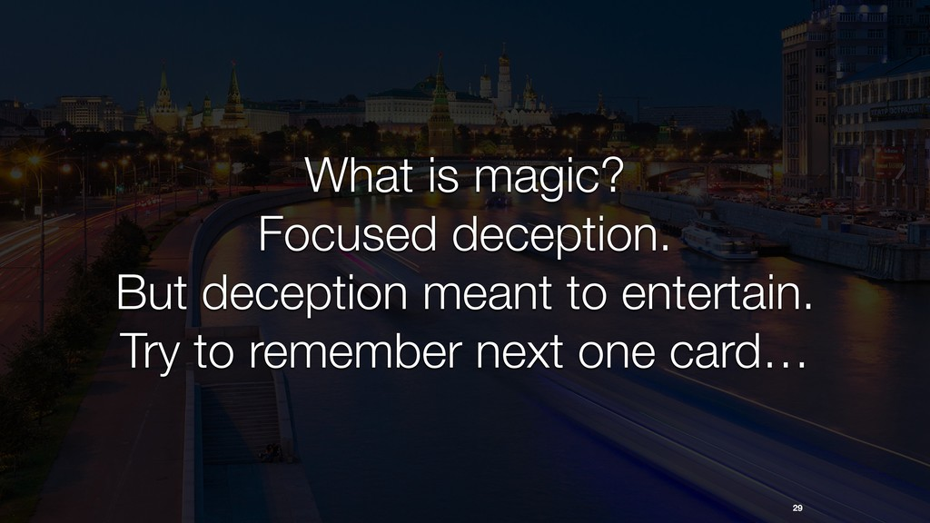 29 What is magic? Focused deception. But decept...