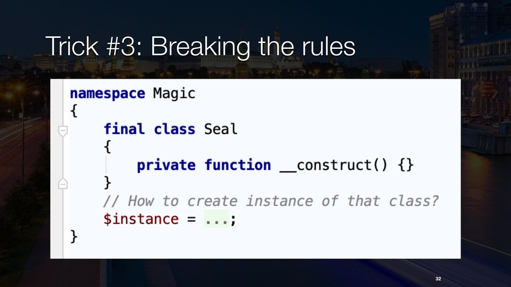 32 Trick #3: Breaking the rules
