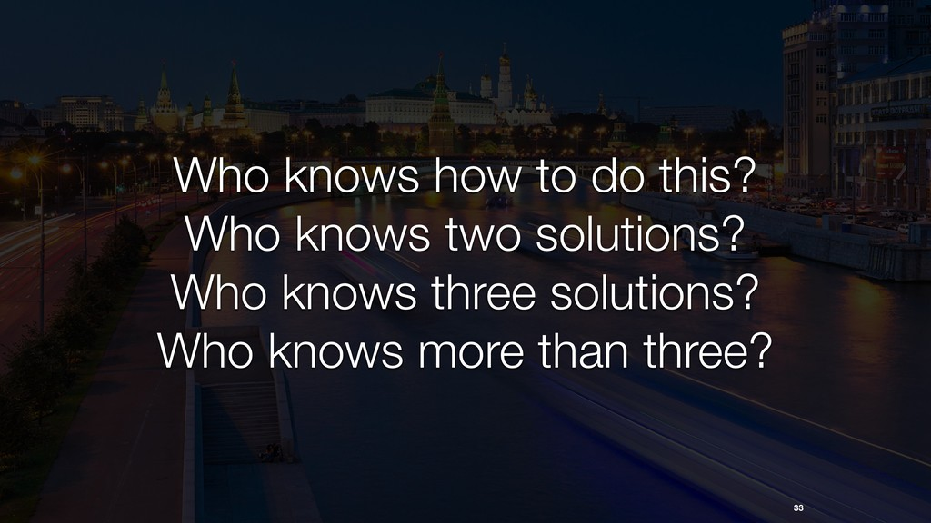 33 Who knows how to do this? Who knows two solu...