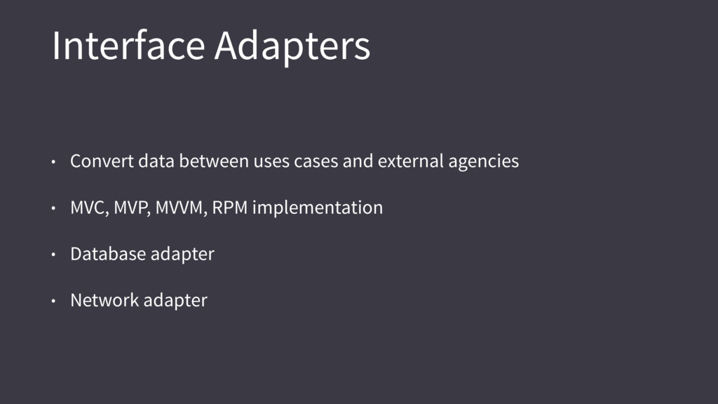 Interface Adapters • Convert data between uses ...