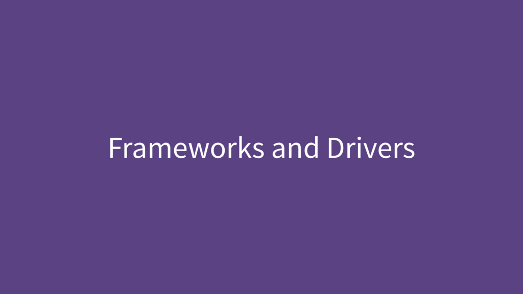 Frameworks and Drivers