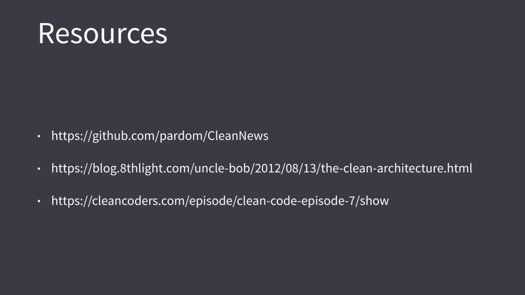 Resources • https://github.com/pardom/CleanNews...