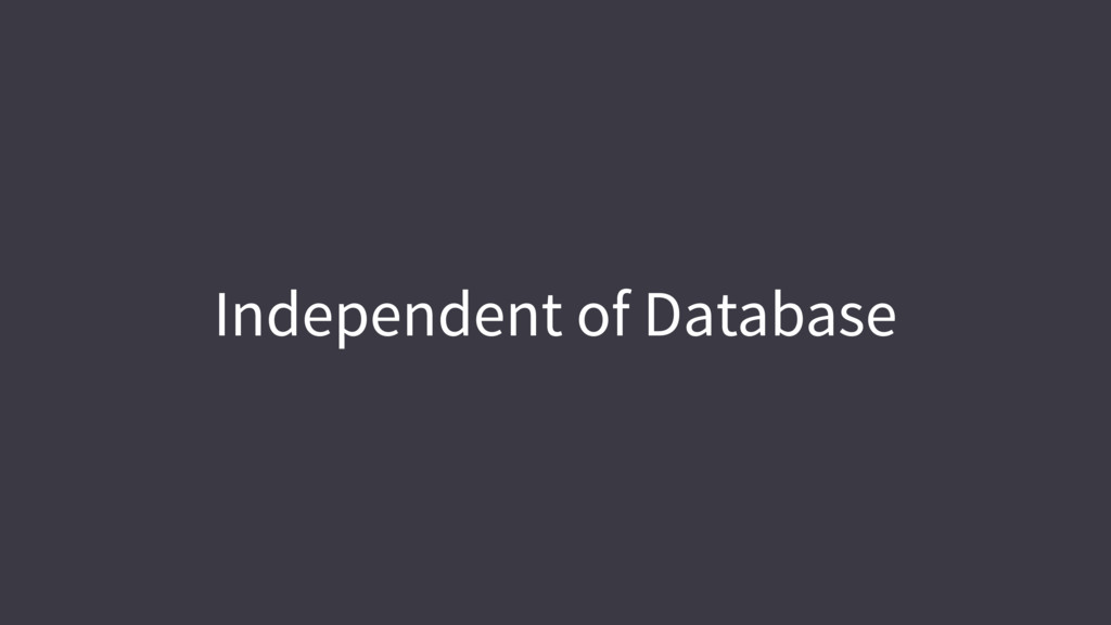 Independent of Database