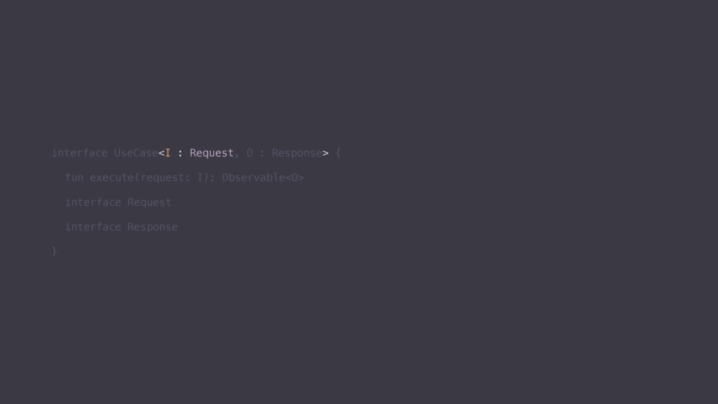 interface UseCase<I : Request, O : Response> {...