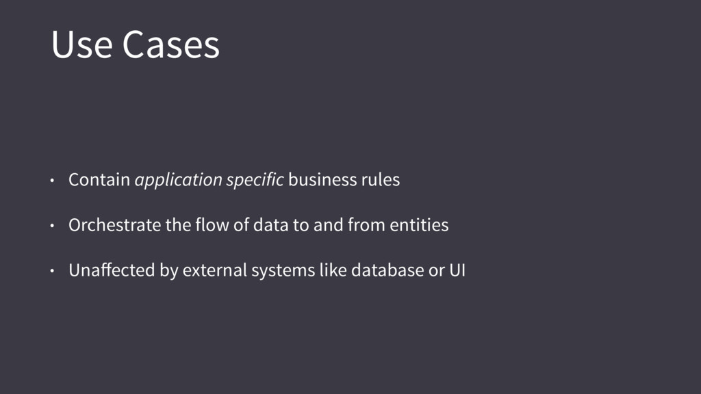 Use Cases • Contain application specific busine...