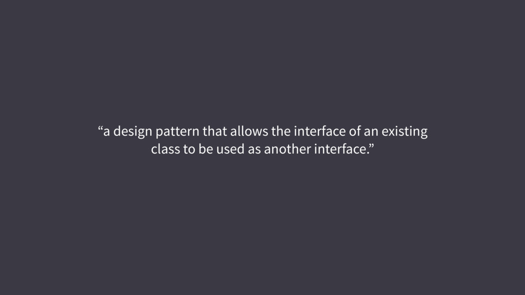 """""""a design pattern that allows the interface of ..."""