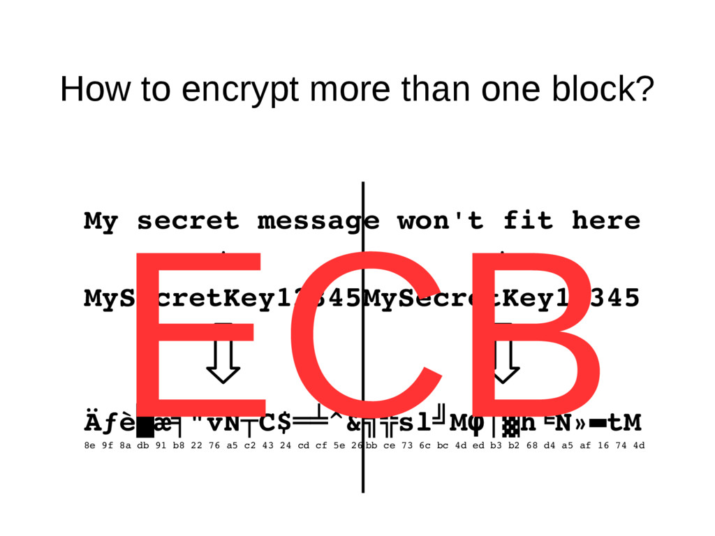 How to encrypt more than one block? My secret m...