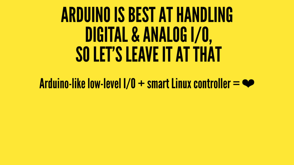 ARDUINO IS BEST AT HANDLING DIGITAL & ANALOG I/...