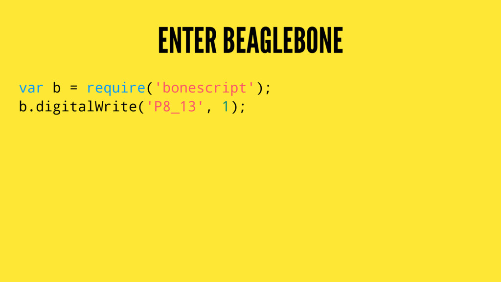 ENTER BEAGLEBONE var b = require('bonescript');...