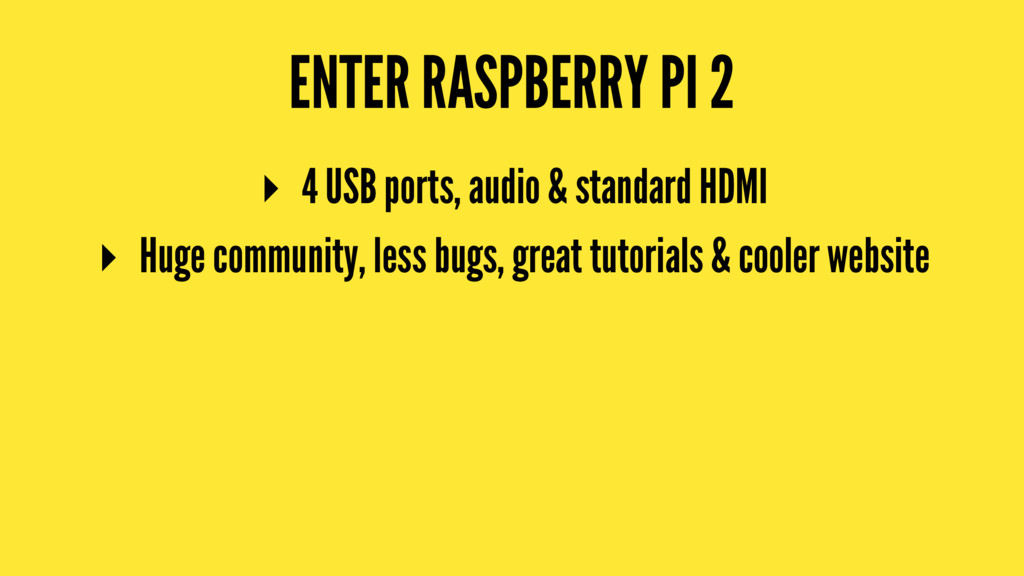 ENTER RASPBERRY PI 2 ▸ 4 USB ports, audio & sta...