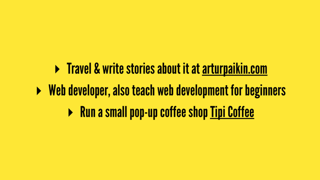 ▸ Travel & write stories about it at arturpaiki...