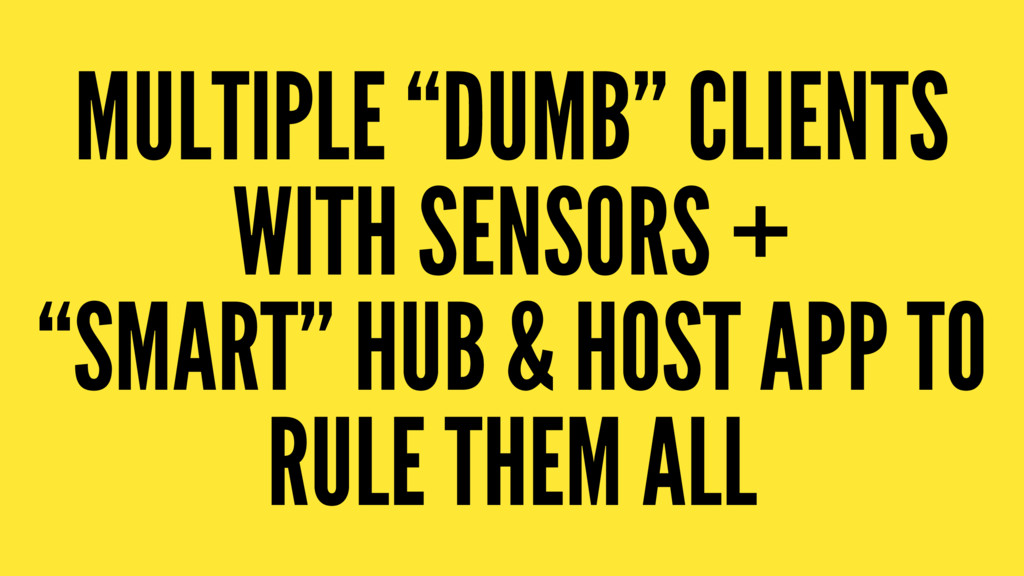 "MULTIPLE ""DUMB"" CLIENTS WITH SENSORS + ""SMART"" ..."
