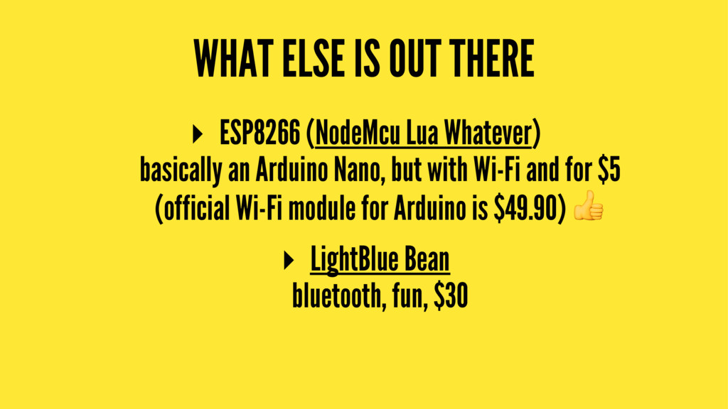 WHAT ELSE IS OUT THERE ▸ ESP8266 (NodeMcu Lua W...