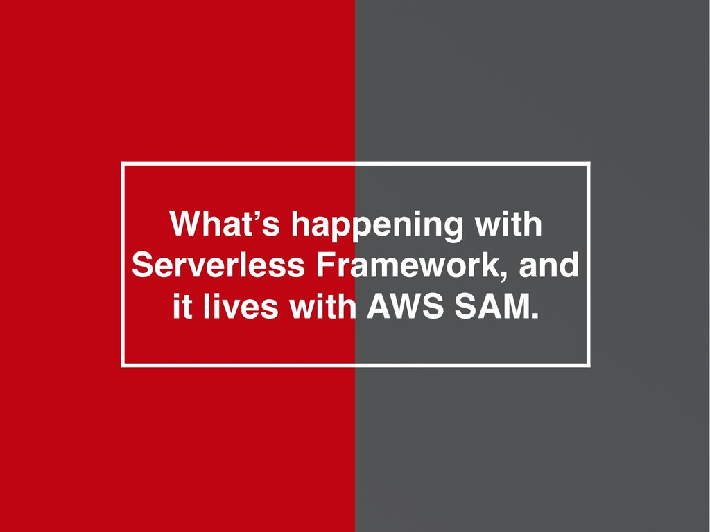 What's happening with Serverless Framework, and...