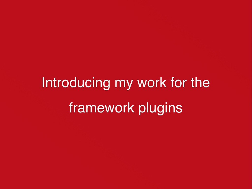 Introducing my work for the framework plugins