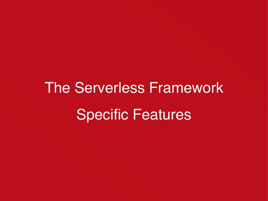 The Serverless Framework Specific Features
