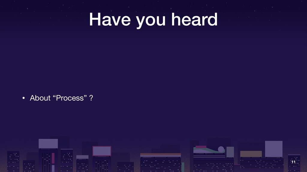 """Have you heard • About """"Process"""" ? 11"""