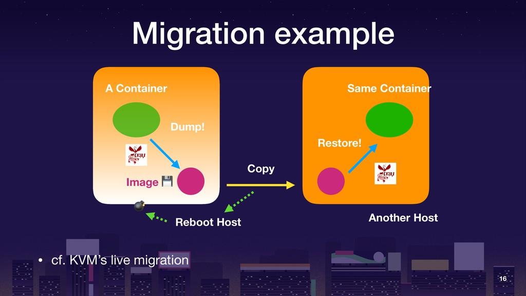 Migration example • cf. KVM's live migration 16...
