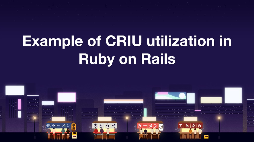 Example of CRIU utilization in Ruby on Rails