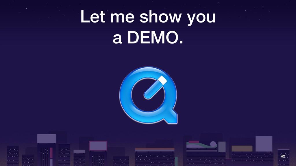 Let me show you a DEMO. 42