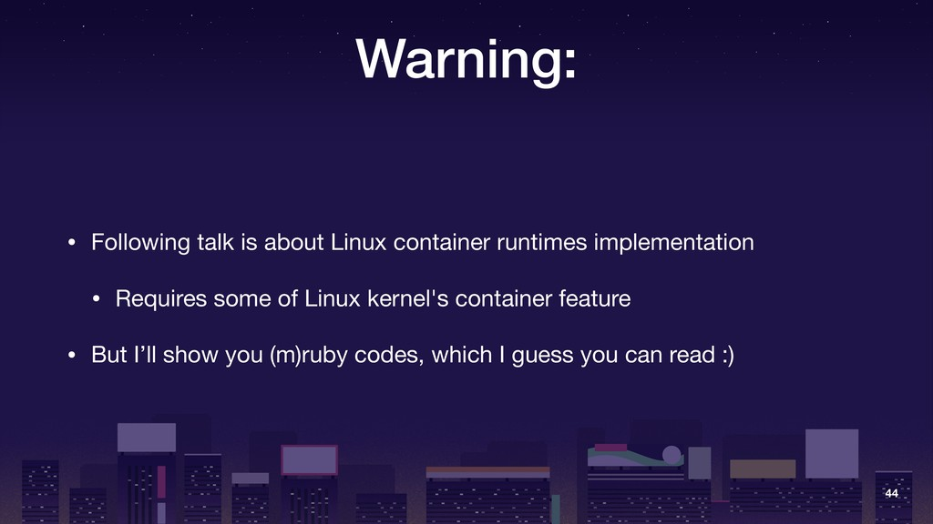 Warning: • Following talk is about Linux contai...