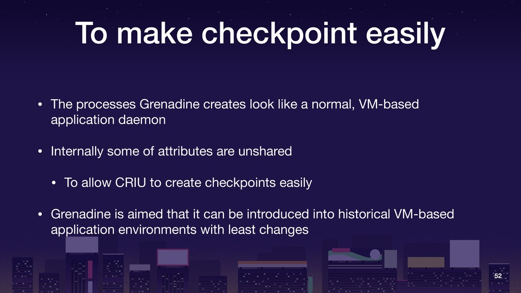 To make checkpoint easily • The processes Grena...