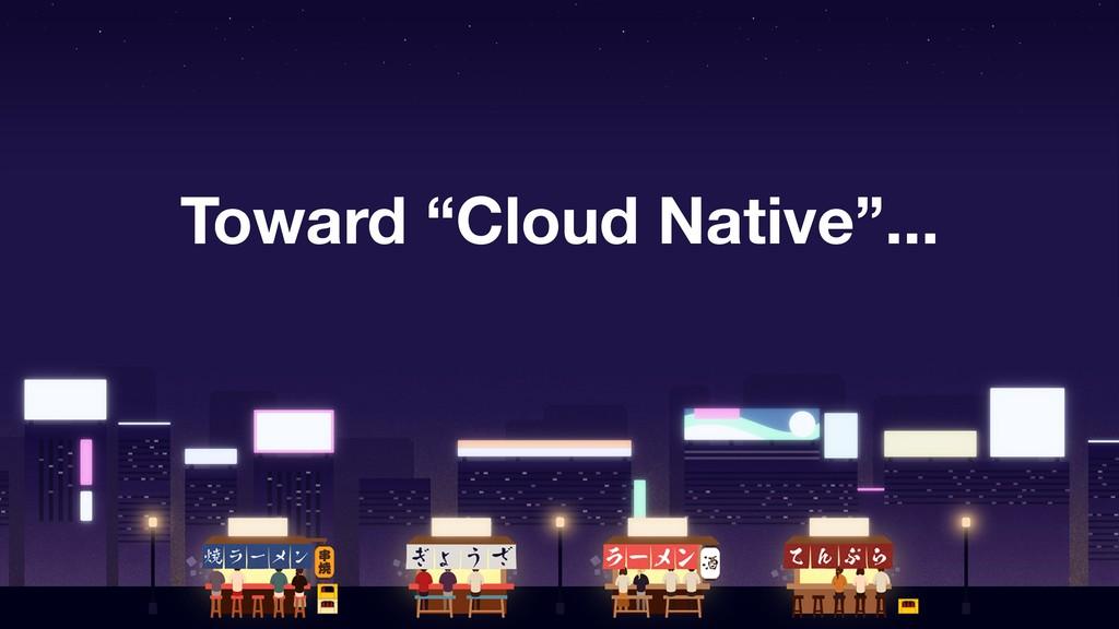 """Toward """"Cloud Native""""..."""